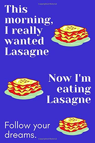 This Morning I Really Wanted Lasagne: Lasagne Theme Novelty Gift ~ Small Lined Notebook (6' x 9')