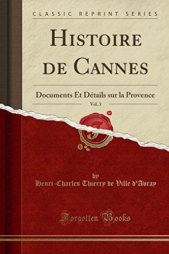 Histoire de Cannes, Vol. 3: Documents Et Détails Sur La Provence (Classic Reprint)