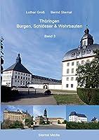 Thueringen Burgen, Schloesser & Wehrbauten Band 3: Standorte, Baubeschreibungen und Historie