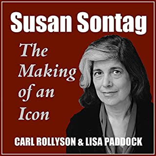 Susan Sontag: The Making of an Icon, Revised, and Updated                   By:                                                                                                                                 Carl Rollyson,                                                                                        Lisa Paddock                               Narrated by:                                                                                                                                 Chris Remo                      Length: 14 hrs and 59 mins     1 rating     Overall 5.0