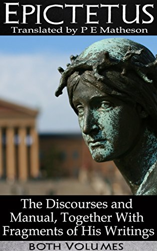 Epictetus: The Discourses and Manual, Together With Fragments of His Writings (Illustrated) (Volumes 1 & 2) (English Edition)