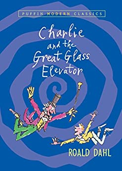 Charlie and the Great Glass Elevator (Charlie Bucket Book 2) by [Roald Dahl, Quentin Blake]