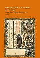 Ramon Llull y el secreto de la vida / Ramon Llull and the Secret of Life (El Arbol Del Paraiso / Tree of Paradise)