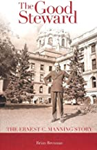 Good Steward: The Ernest C. Manning Story
