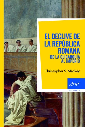 El declive de la República romana: De la oligarquía al imperio (Ariel Historia)