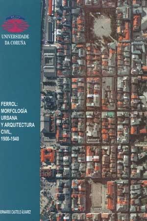 Ferrol: Morfología Urbana y Arquitectura Civil, 1900-1940 (Monografías)