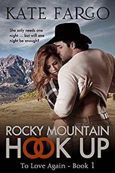 Rocky Mountain Hook Up: Contemporary Western Romance (To Love Again Book 1) by [Kate Fargo]
