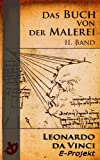 Das Buch von der Malerei  II. Band [Volltext-Übersetzung. Nach dem Codex vaticanus (Urbinas)  mit 172 Zeichnungen]