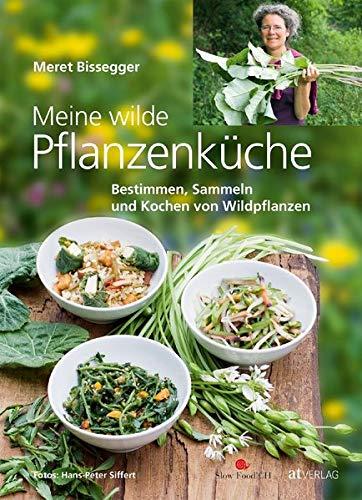 Bissegger, Meret<br />Meine wilde Pflanzenküche: Bestimmen, Sammeln und Kochen von Wildpflanzen - jetzt bei Amazon bestellen