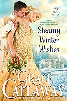 Steamy Winter Wishes (A Hot Historical Romance Short Story) (Game of Dukes Book 6) by [Grace Callaway]