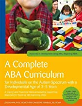 A Complete ABA Curriculum for Individuals on the Autism Spectrum with a Developmental Age of 3-5 Years: A Step-by-Step Treatment Manual Including ... of Development Using ABA: Beginning Skills)