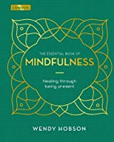 The Essential Book of Mindfulness: Healing Through Being Present (Elements)