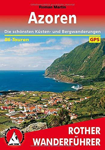 Azoren: Die schönsten Küsten- und Bergwanderungen. 86 Touren. Mit GPS-Tracks (Rother Wanderführer): Die schnsten Ksten- und Bergwanderungen. 86 Touren. Mit GPS-Daten