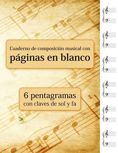 Cuaderno de composición musical con páginas en blanco - 6 pentagramas con claves de sol y fa
