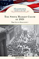 The Stock Market Crash of 1929: The End of Prosperity (Milestones in American History)