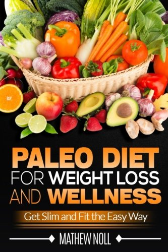 Paleo Diet for Weight Loss and Wellness: Get Slim and Fit the Easy Way