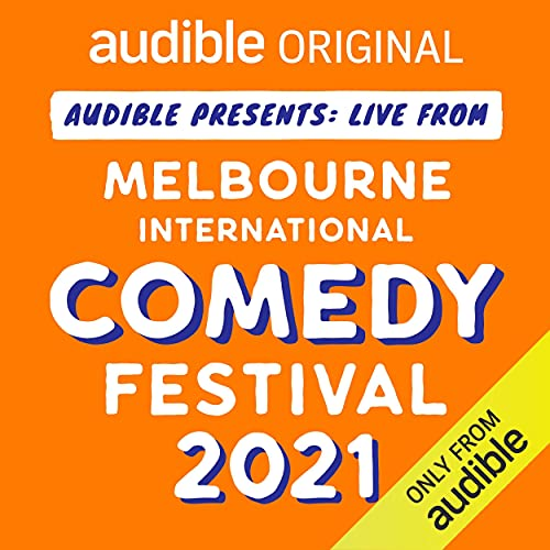 Audible Presents: Live from the Melbourne International Comedy Festival 2021 cover art