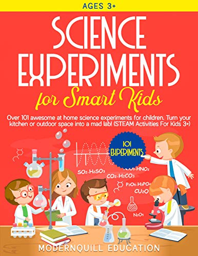 Science Experiments for Smart Kids: Over 101 Awesome at Home Science Experiments for Children. Turn Your Kitchen or Outdoor Space Into A Mad Lab! (STEAM Activities for Kids 3+) (English Edition)