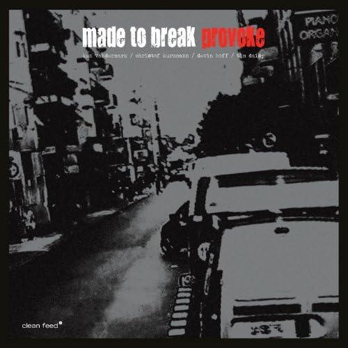 Made to Break feat. Tim Daisy, Devin Hoff, Christof Kurzmann & Ken Vandermark