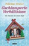Gschlamperte Verhältnisse: Ein Fall für die Kalte Sofie (Krimiserie Die Kalte Sofie, Band 5) - Felicitas Gruber