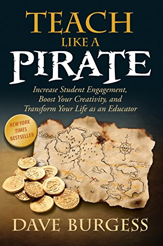 Teach Like a PIRATE: Increase Student Engagement, Boost Your Creativity, and Transform Your Life as an Educator (English Edition)