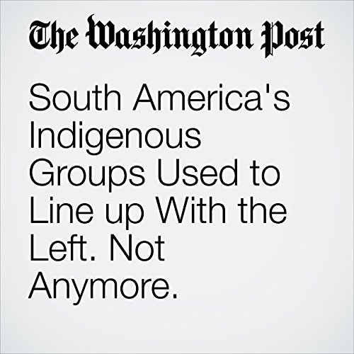 South America's Indigenous Groups Used to Line up With the Left. Not Anymore. copertina