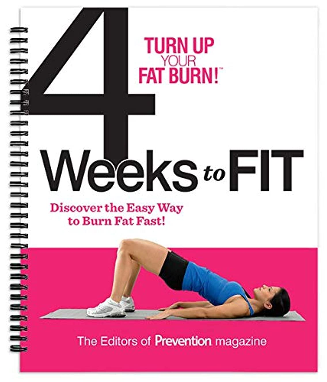 Turn Up Your Fat Burn! 4 Weeks To Fit: Discover the Easy Way to Burn Fat Fast