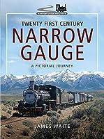 Twenty First Century Narrow Gauge: A Pictorial Journey (Narrow Gauge Railways)