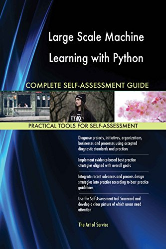 Large Scale Machine Learning with Python All-Inclusive Self-Assessment - More than 620 Success Criteria, Instant Visual Insights, Spreadsheet Dashboard, Auto-Prioritized for Quick Results
