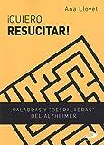 Quiero Resucitar!: Palabras y despalabras del Alzheimer (Teselas)...