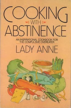Cooking With Abstinence: An Inspirational Cookbook for the Compulsive Overeater 038518140X Book Cover