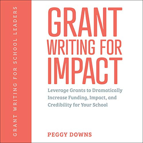 Grant Writing for Impact: Leverage Grants to Dramatically Increase Funding, Impact, and Credibility for Your School Audiobook By Peggy Downs cover art