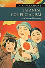 Japanese Confucianism: A Cultural History (New Approaches to Asian History Book 14)
