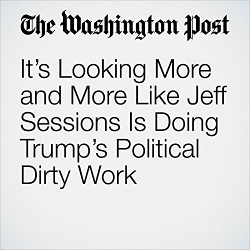 It's Looking More and More Like Jeff Sessions Is Doing Trump's Political Dirty Work audiobook cover art