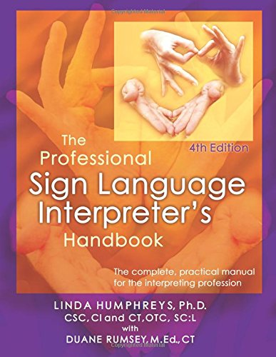Compare Textbook Prices for The Professional Sign Language Interpreter's Handbook: The Complete Practical Manual for the Interpreting Profession - Fourth Edition ISBN 9780972416139 by Humphreys, Linda,Rumsey, Duane