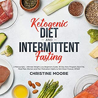 Ketogenic Diet and Intermittent Fasting: 2 Manuscripts     Ultimate Weight Loss Beginners Guide, 30 Day Keto Program, Burn Fat, Meal Plan, Women and Men Motivation Habits to Slim Down Forever, OMAD              By:                                                                                                                                 Christine Moore                               Narrated by:                                                                                                                                 Russell Newton                      Length: 5 hrs and 50 mins     1 rating     Overall 5.0