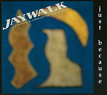 JUST BECAUSE JAYWALK ORIGINAL EDITION 2
