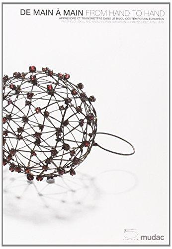 De main à main-From hand to hand. Catalogo della mostra (Losanna, 2 luglio-5 ottobre 2008). Ediz. illustrata: Passing on Skill and Know How in Contemporary European Jewellery: 1