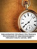 Bibliographie G N Rale Des Travaux Historiques Et Arch Ologiques: H Rault-Haute-Savoie. 1893 (French Edition)
