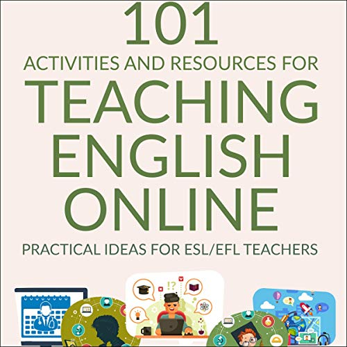 101 Activities and Resources for Teaching English Online: Practical Ideas for ESL/EFL Teachers Audiobook By Jackie Bolen cover art