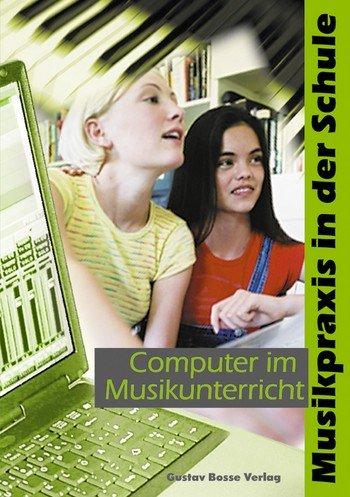 Computer im Musikunterricht: Musikpraxis in der Schule