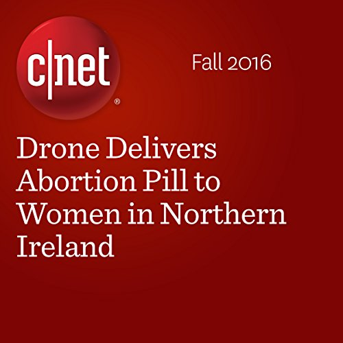 Drone Delivers Abortion Pill to Women in Northern Ireland audiobook cover art