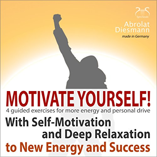 Motivate Yourself! With Self-Motivating Exercises and Deep Relaxation to New Energy and Success audiobook cover art