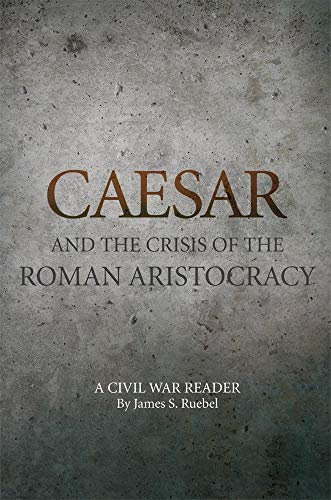 Caesar and the Crisis of the Roman Aristocracy: A Civil...