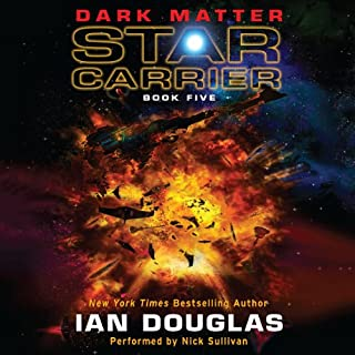 Dark Matter     Star Carrier, Book Five              By:                                                                                                                                 Ian Douglas                               Narrated by:                                                                                                                                 Nick Sullivan                      Length: 11 hrs and 52 mins     554 ratings     Overall 4.4