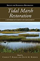 Tidal Marsh Restoration: A Synthesis of Science and Management (The Science and Practice of Ecological Restoration Series)
