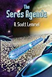 The Seres Agenda: (Uncover Deliberately Hidden Truth) - R. Scott Lemriel