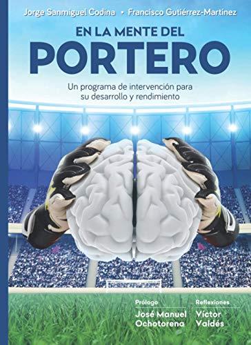 En la mente del portero: Un programa de intervención para su desarrollo y rendimiento