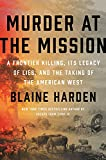 Image of Murder at the Mission: A Frontier Killing, Its Legacy of Lies, and the Taking of the American West