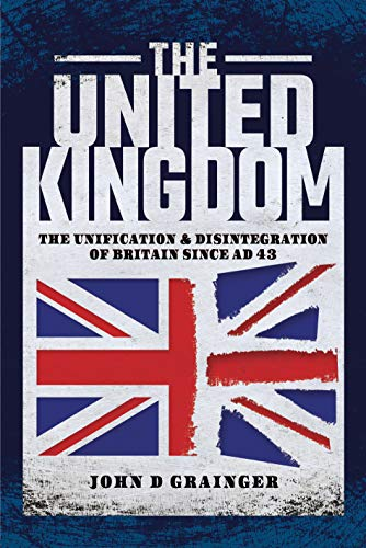 The United Kingdom: The Unification and Disintegration of Britain since AD 43